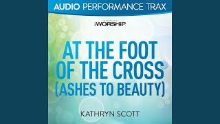 At the Foot of the Cross (Ashes to Beauty) (Original Key Without Background Vocals)