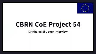 [ مقابلة عربية ] CBRN CoE Project 54 - Dr Khaled El Jbour Interview
