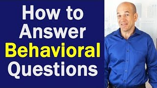 "Best way to answer ""Behavioral Based"" interview questions"