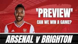 ARSENAL v BRIGHTON - CAN WE ACTUALLY WIN A GAME? - PREVIEW & PREDICTED LINE UP