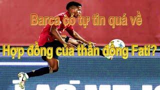 Barca có tự tin quá về hợp đồng của thần đồng Fati?