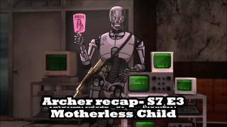 Archer Recap- Season 7 Episode 4 Motherless Child
