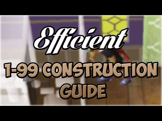 Oldschool runescape (osrs) lvl 1-99 construction guide.