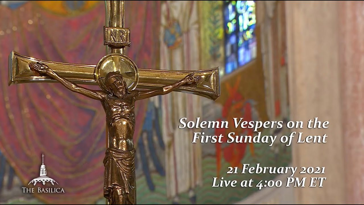 Basilica Livestream 21 February 2021 Solemn Vespers on the First Sunday of Lent