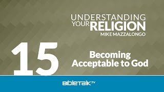 Becoming Acceptable to God: The Sub-Doctrine of Justification - Part 1
