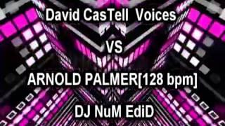 [David CasTell  Voices]  VS [ARNOLD PALMER] -  [128 bpm ]  DJ NuM EdiD
