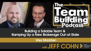 Building a Salable Team & Ramping Up a New Brokerage Out-of-State w/Wes Madden