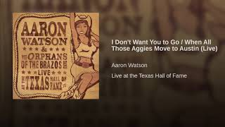 I Don't Want You to Go / When All Those Aggies Move to Austin (Live)