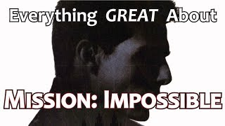 Everything GREAT About Mission: Impossible!