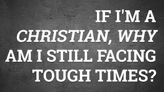 If I'm a Christian, Why Am I Still Facing Tough Times?