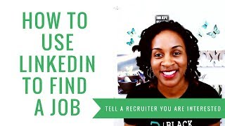 How To Use LinkedIn To Find A Job (TELL A RECRUITER YOU'RE INTERESTED)