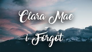 Clara Mae   I Forgot (Lyrics)