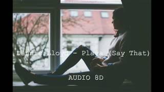 Dennis Lloyd   Playa (Say That) (AUDIO 8D)🎵