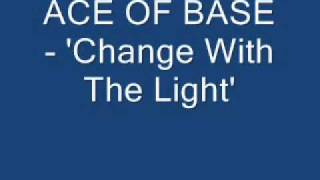 ACE OF BASE  - 'Change With The Light'