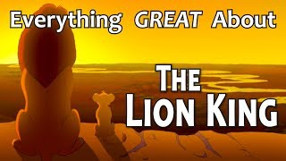 Everything GREAT About The Lion King!