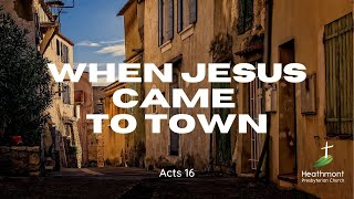 When Jesus came to town. Acts 16