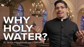 Why Holy Water? |  Fr. Brice Higginbotham