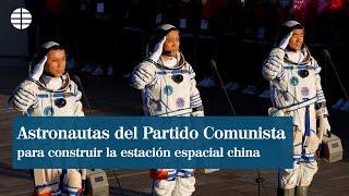 Tres astronautas del Partido Comunista viajan hacia la estación espacial china en construcción