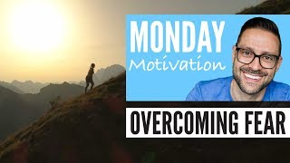 Monday Motivation - Overcoming Fear