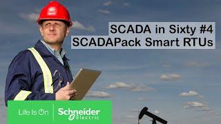 SCADA in Sixty #4 - SCADAPack Smart RTUs   Schneider Electric