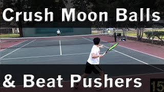 How To Crush Moon Balls & Beat Pushers   Tennis Lesson