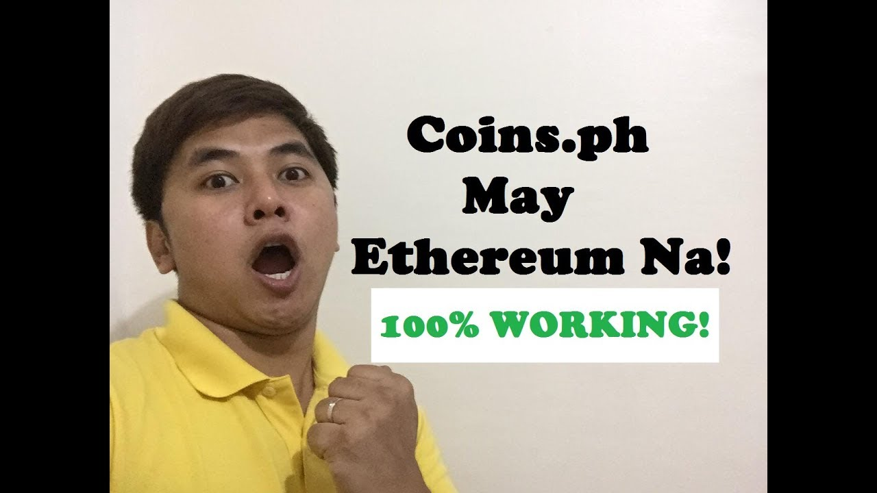 Coins.ph May Ethereum Na! (100% Working with Proof!!!)