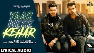 Yaar Mere Kehar (Lyrical Audio) | Shubi ft. P. Money | New Punjabi Song 2020 | White Hill Music