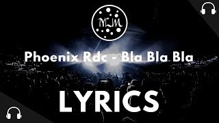 Phoenix Rdc   Bla Bla Bla X Prod. Sam The Kid (LYRICS)