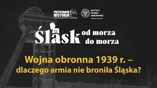 Wojna obronna 1939 r. – dlaczego armia nie broniła Śląska? – cykl Śląsk od morza do morza [DYSKUSJA]