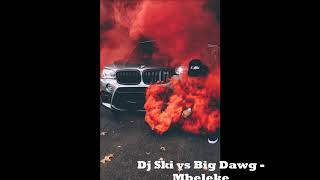 DJ Ski vs Big Dawg   Mbeleke
