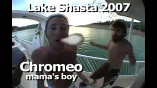 Chromeo - Mama's Boy - Lake Shasta 2007 permagrinfilms.com