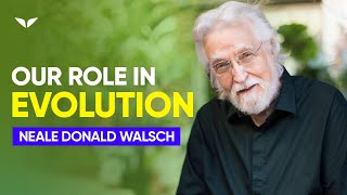 Our Role In Evolution   Neale Donald Walsch