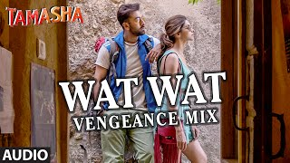 Wat Wat Wat Vengeance - Audio Song - Tamasha