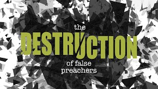 The Destruction of False Preachers
