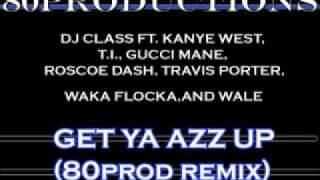 Get Ya Azz Up 80Prod Remix