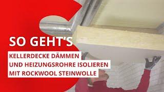 Kellerdecke dämmen und Heizungsrohre isolieren – Schritt für Schritt mit ROCKWOOL