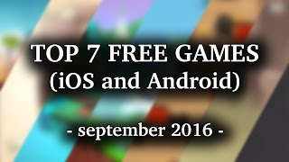 TOP 7 FREE iOS & Android GAMES - September 2016