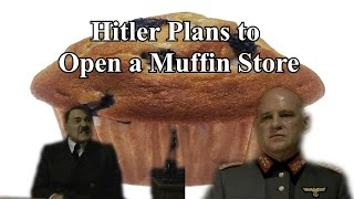 Hitler Plans To Open A Muffin Store