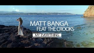 MY EVERYTHING - MATT BANGA FEAT THE CROOKS