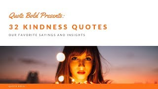 32 Kindness Quotes To Brighten Your Day