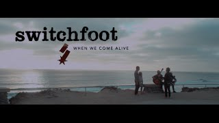Switchfoot - When We Come Alive
