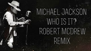 Michael Jackson - Who Is It? [McDrew Remix]
