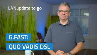 YouTube-Video LANupdate to go   G.fast: Quo vadis DSL?