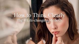 How to Think Clearly : 4 Tricks to Get Rid of Brain Fog