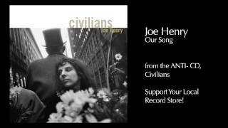Joe Henry - Our Song
