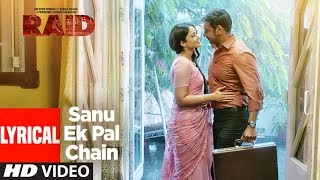 Sanu Ek Pal Chain Lyrical Video | Raid | Ajay Devgn | Ileana D