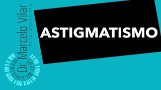 Astigmatismo - Vídeos | Dr. Marcelo Vilar
