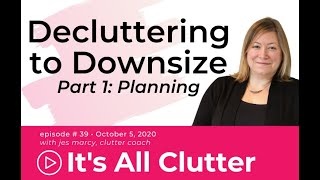 It's All Clutter #39: Decluttering to Downsize (Part 1)