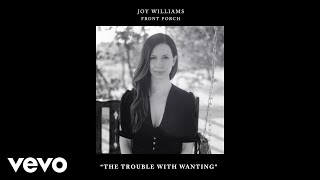 Joy Williams   The Trouble With Wanting (Audio)