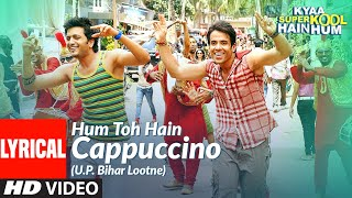 Lyrical: Hum Toh Hain Cappuccino (U.P. Bihar Lootne) | Kyaa Super Kool Hain Hum - Download this Video in MP3, M4A, WEBM, MP4, 3GP